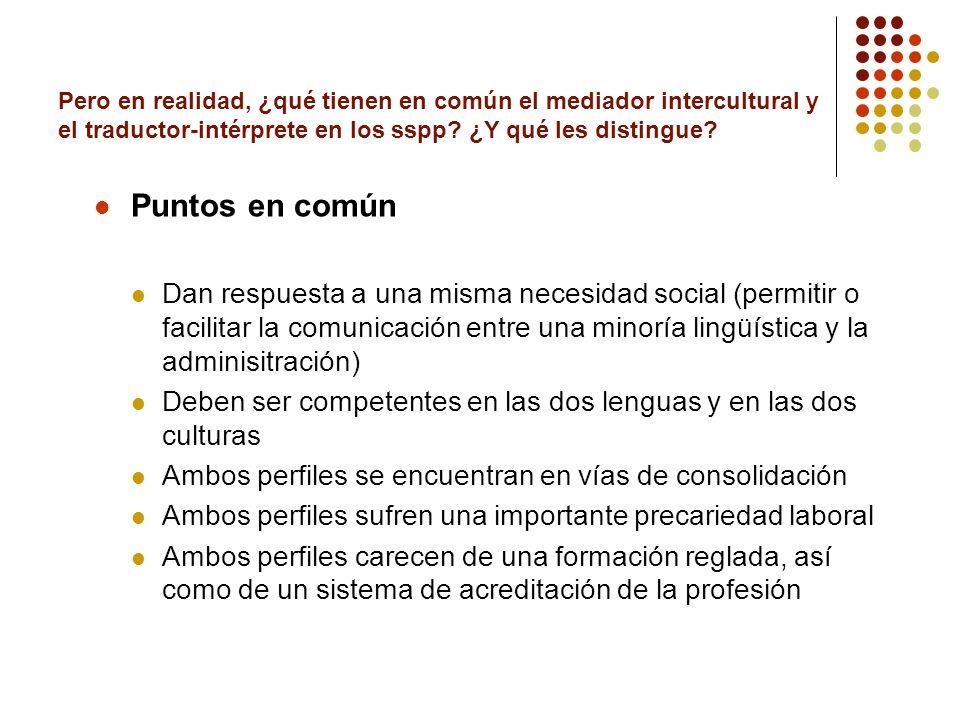 Pero en realidad, ¿qué tienen en común el mediador intercultural y el traductor-intérprete en los sspp? ¿Y qué les distingue? Puntos en común Dan resp