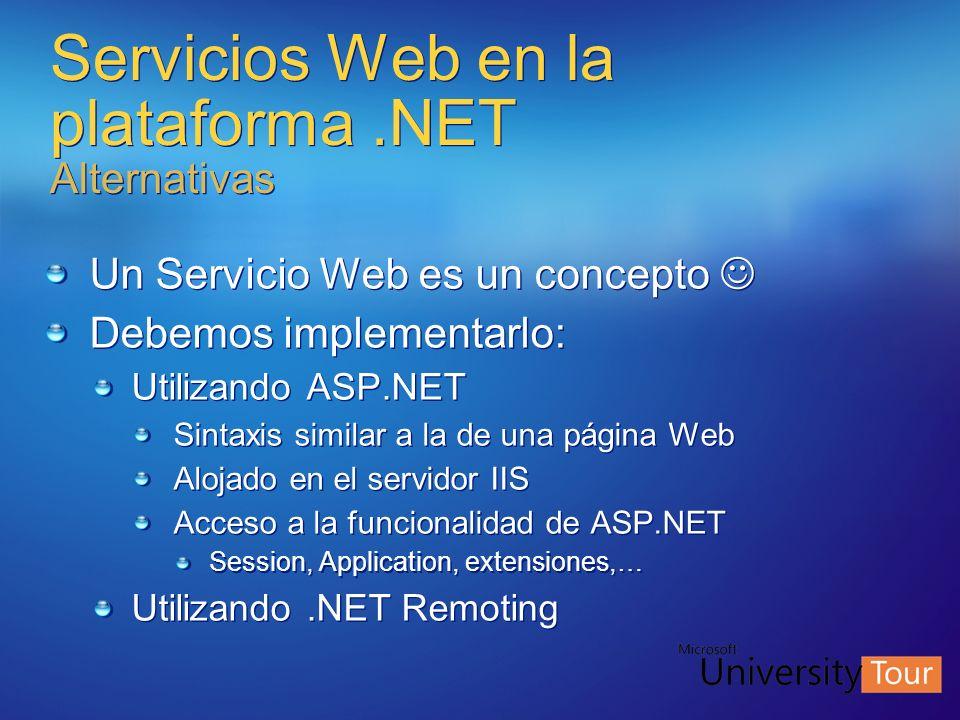 Servicios Web en la plataforma.NET Alternativas Un Servicio Web es un concepto Debemos implementarlo: Utilizando ASP.NET Sintaxis similar a la de una