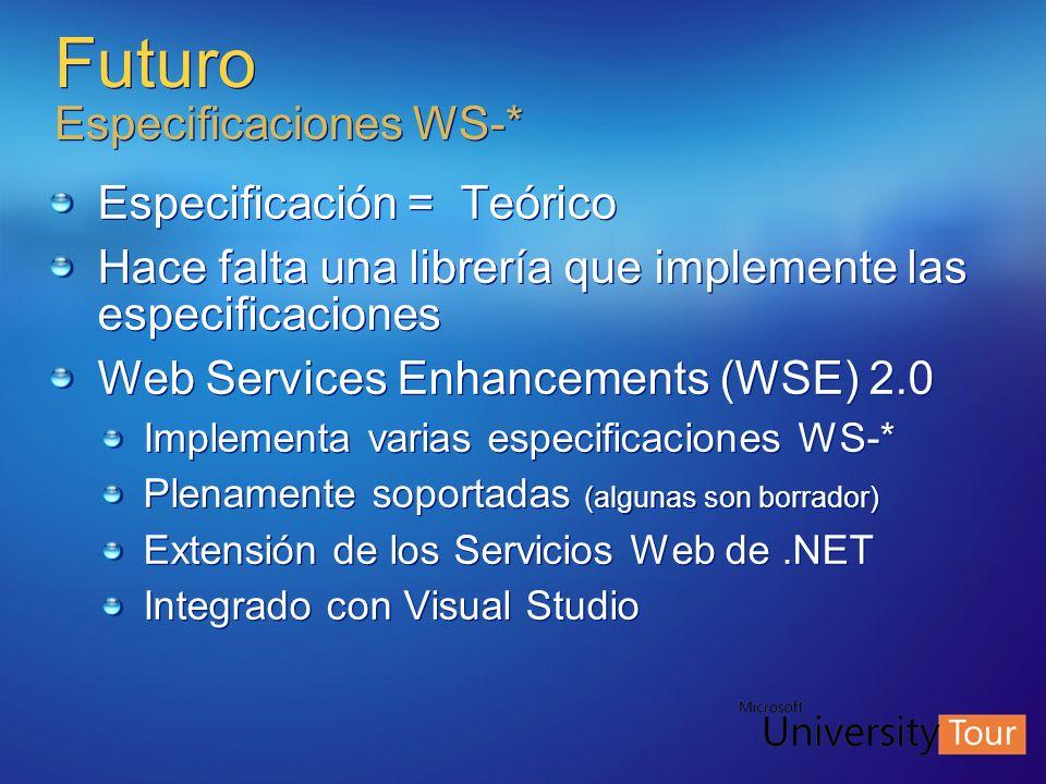 Especificación = Teórico Hace falta una librería que implemente las especificaciones Web Services Enhancements (WSE) 2.0 Implementa varias especificac
