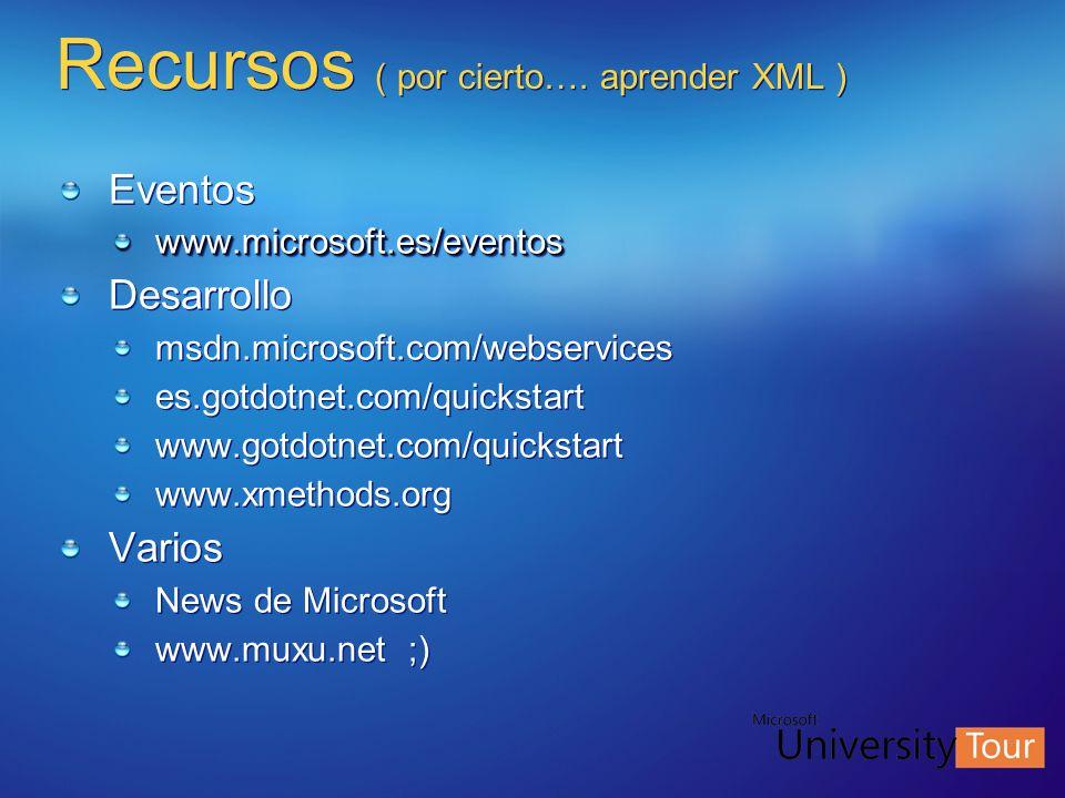 Recursos ( por cierto…. aprender XML ) Eventoswww.microsoft.es/eventos Desarrollo msdn.microsoft.com/webservices es.gotdotnet.com/quickstart www.gotdo