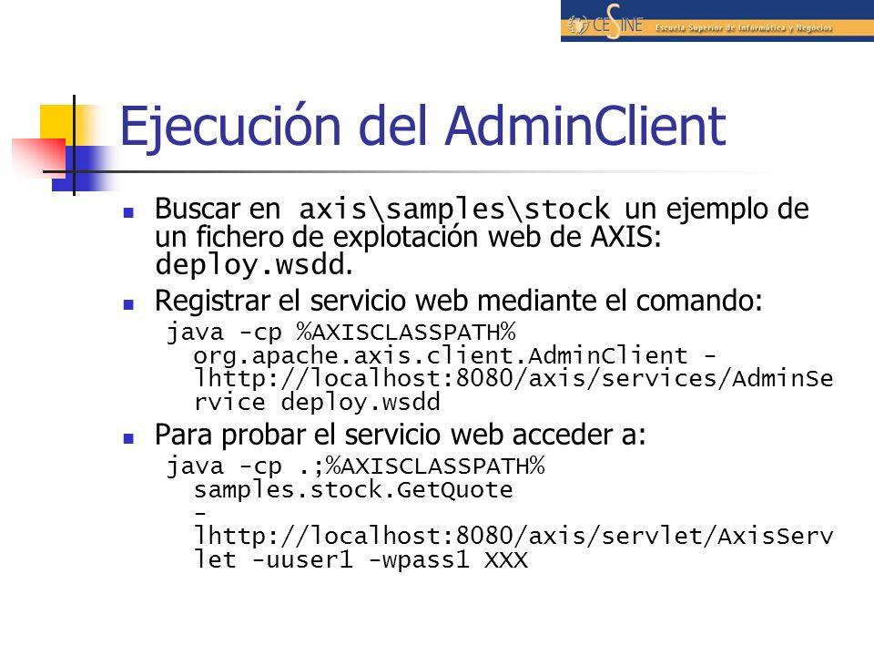 Ejecución del AdminClient Buscar en axis\samples\stock un ejemplo de un fichero de explotación web de AXIS: deploy.wsdd.