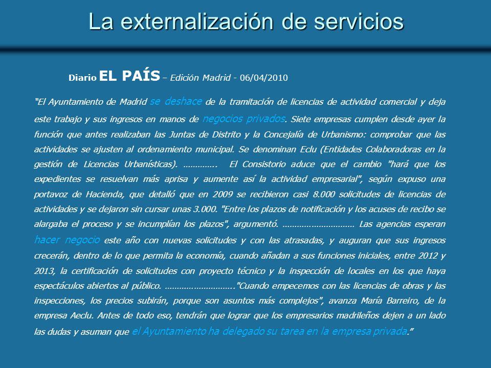 La externalización de servicios El Ayuntamiento de Madrid se deshace de la tramitación de licencias de actividad comercial y deja este trabajo y sus ingresos en manos de negocios privados.