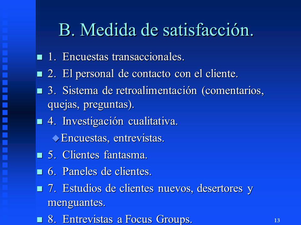 13 B. Medida de satisfacción. n 1. Encuestas transaccionales. n 2. El personal de contacto con el cliente. n 3. Sistema de retroalimentación (comentar