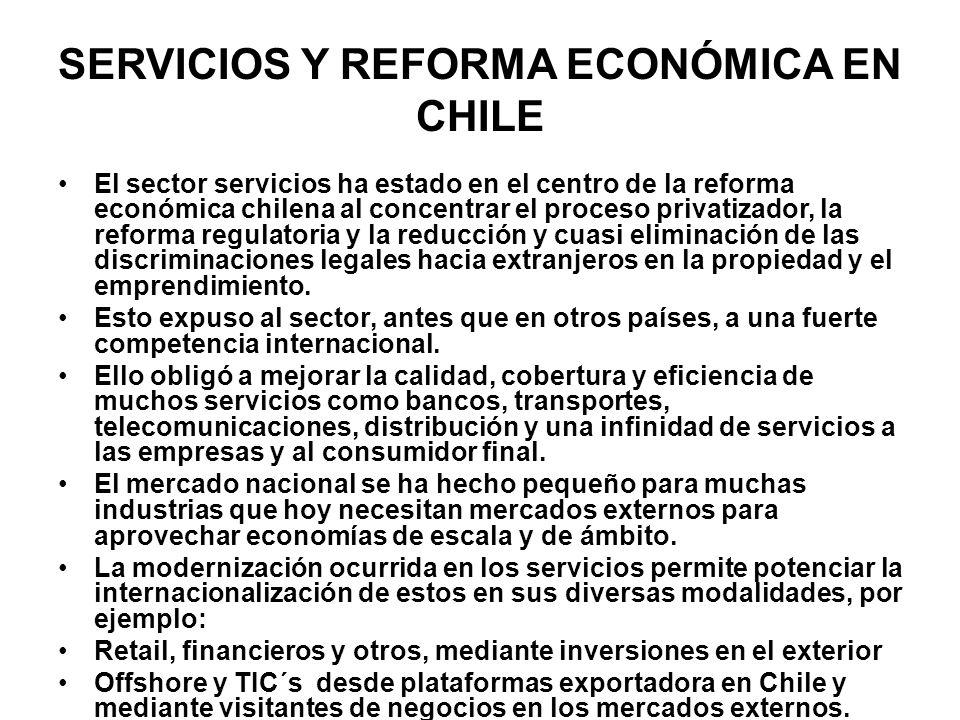 SERVICIOS Y REFORMA ECONÓMICA EN CHILE El sector servicios ha estado en el centro de la reforma económica chilena al concentrar el proceso privatizador, la reforma regulatoria y la reducción y cuasi eliminación de las discriminaciones legales hacia extranjeros en la propiedad y el emprendimiento.