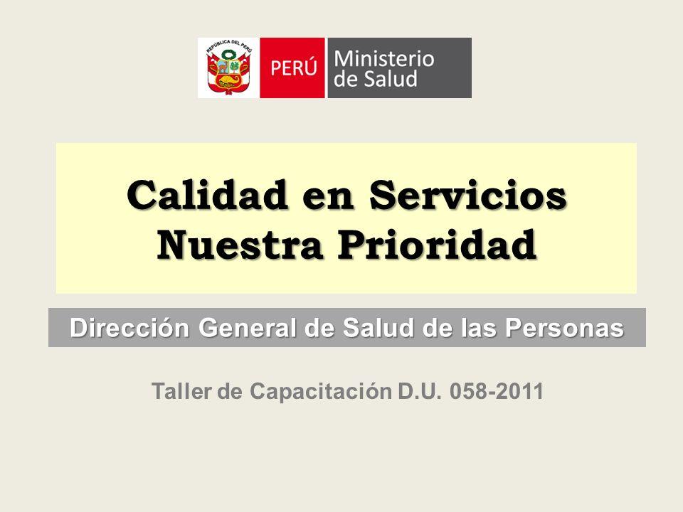 Calidad en Servicios Nuestra Prioridad Taller de Capacitación D.U. 058-2011 Dirección General de Salud de las Personas