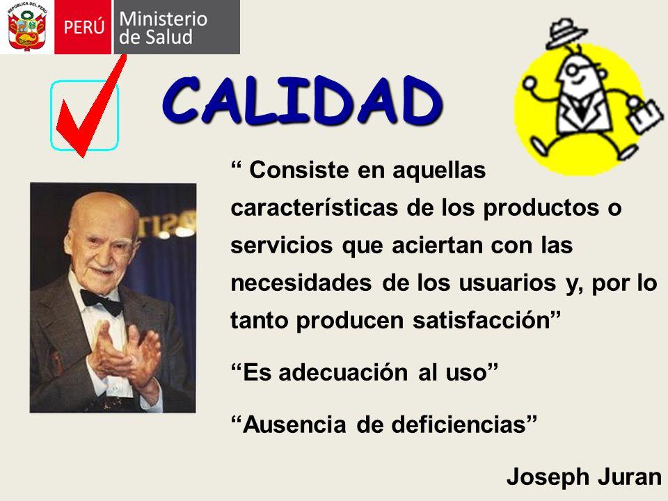 Consiste en aquellas características de los productos o servicios que aciertan con las necesidades de los usuarios y, por lo tanto producen satisfacción Es adecuación al uso Ausencia de deficiencias Joseph Juran CALIDAD