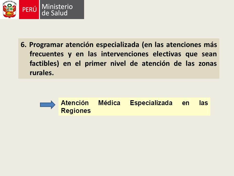 6. Programar atención especializada (en las atenciones más frecuentes y en las intervenciones electivas que sean factibles) en el primer nivel de aten