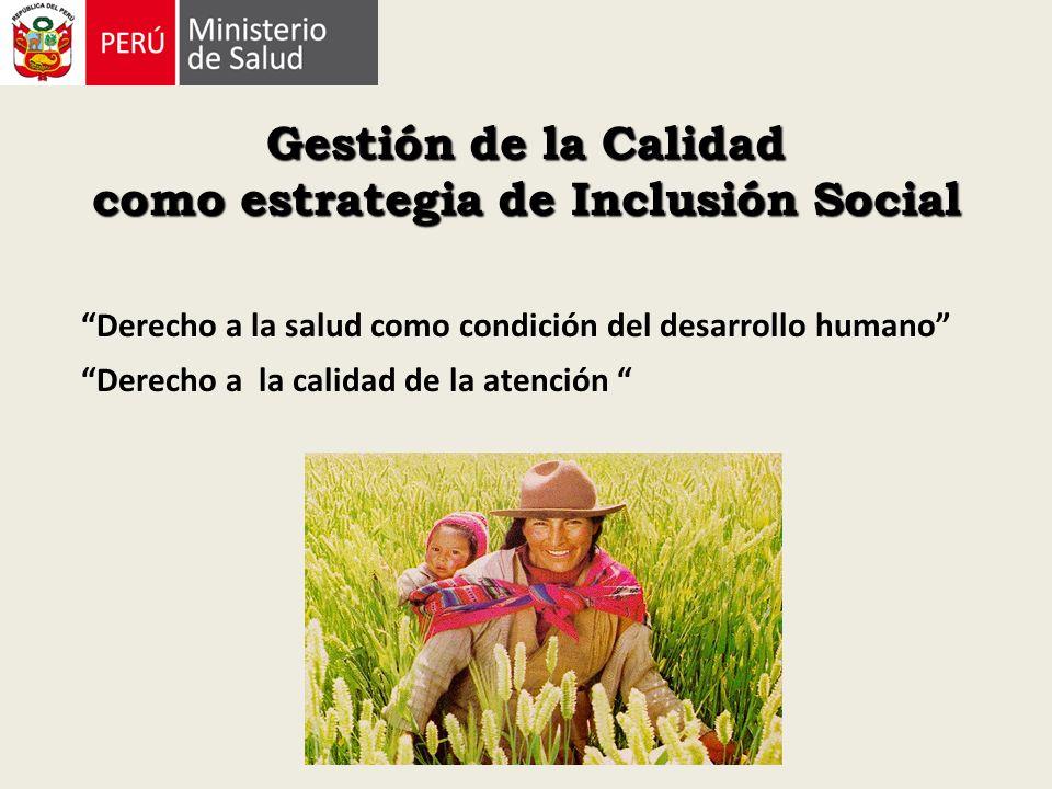 Gestión de la Calidad como estrategia de Inclusión Social Derecho a la salud como condición del desarrollo humano Derecho a la calidad de la atención