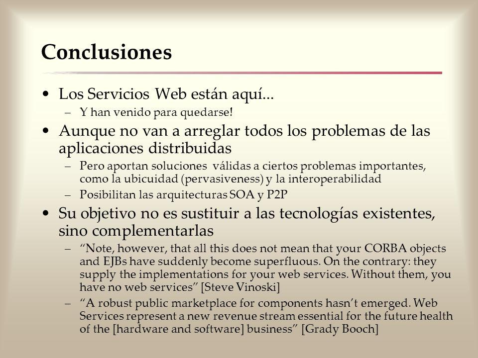 Conclusiones Los Servicios Web están aquí... –Y han venido para quedarse! Aunque no van a arreglar todos los problemas de las aplicaciones distribuida