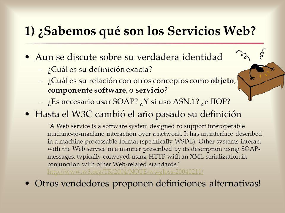 1) ¿Sabemos qué son los Servicios Web? Aun se discute sobre su verdadera identidad –¿Cuál es su definición exacta? –¿Cuál es su relación con otros con