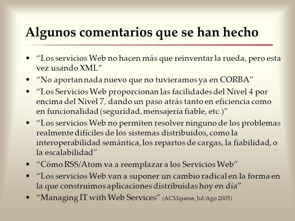 Algunos comentarios que se han hecho Los servicios Web no hacen más que reinventar la rueda, pero esta vez usando XML No aportan nada nuevo que no tuv
