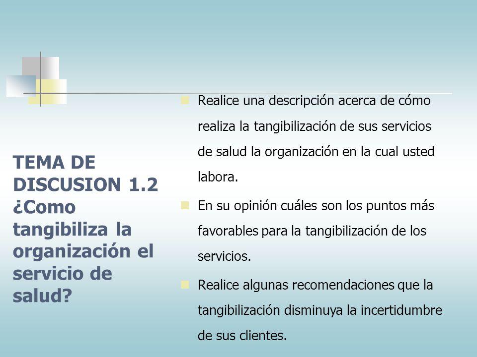LA INTANGIBILIDAD DE LOS SERVICIOS Lugar: El ambiente físico debe connotar un buen servicio. Por ejemplo: pintado, limpieza, orden, ausencia de colas