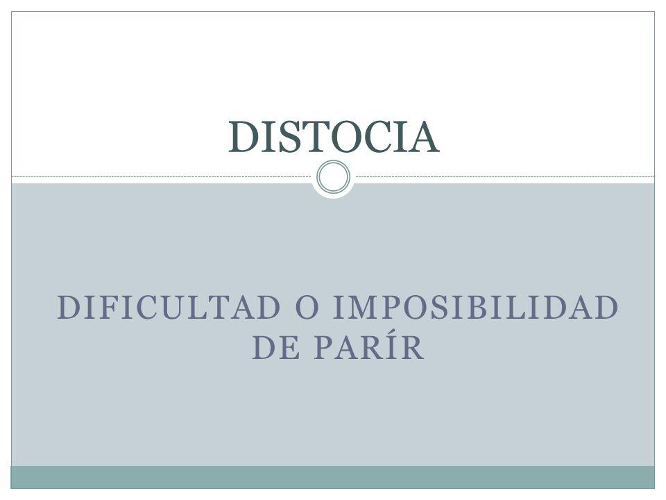 DIFICULTAD O IMPOSIBILIDAD DE PARÍR DISTOCIA