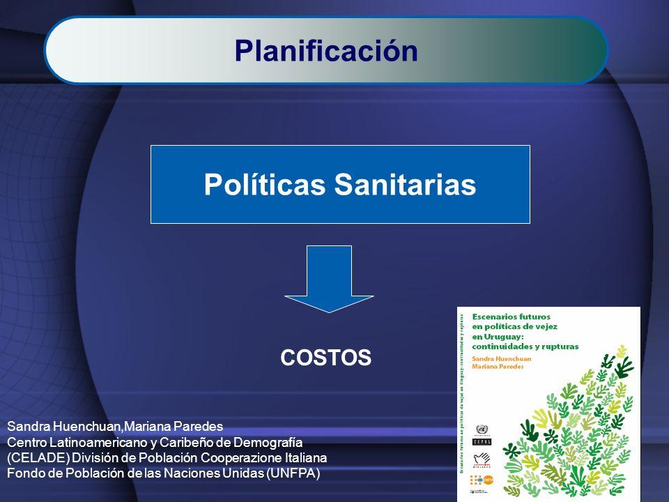 COSTOS Políticas Sanitarias Sandra Huenchuan,Mariana Paredes Centro Latinoamericano y Caribeño de Demografía (CELADE) División de Población Cooperazio