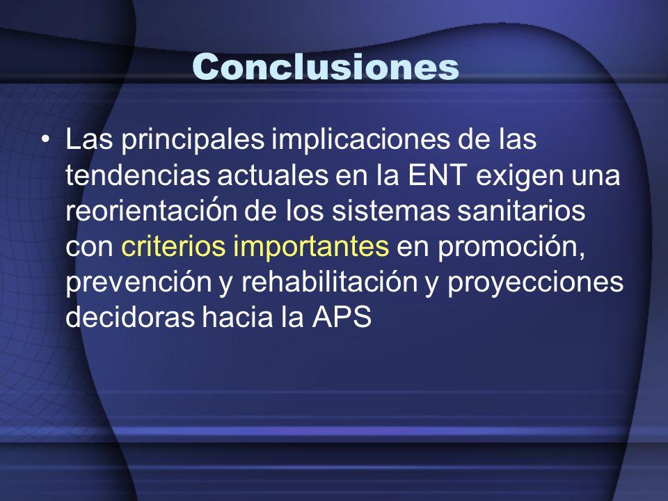 Conclusiones Las principales implicaciones de las tendencias actuales en la ENT exigen una reorientaci ó n de los sistemas sanitarios con criterios im