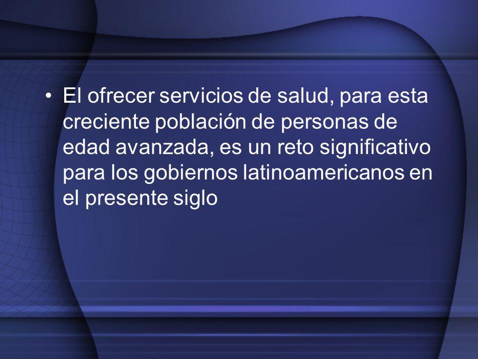 El ofrecer servicios de salud, para esta creciente población de personas de edad avanzada, es un reto significativo para los gobiernos latinoamericano