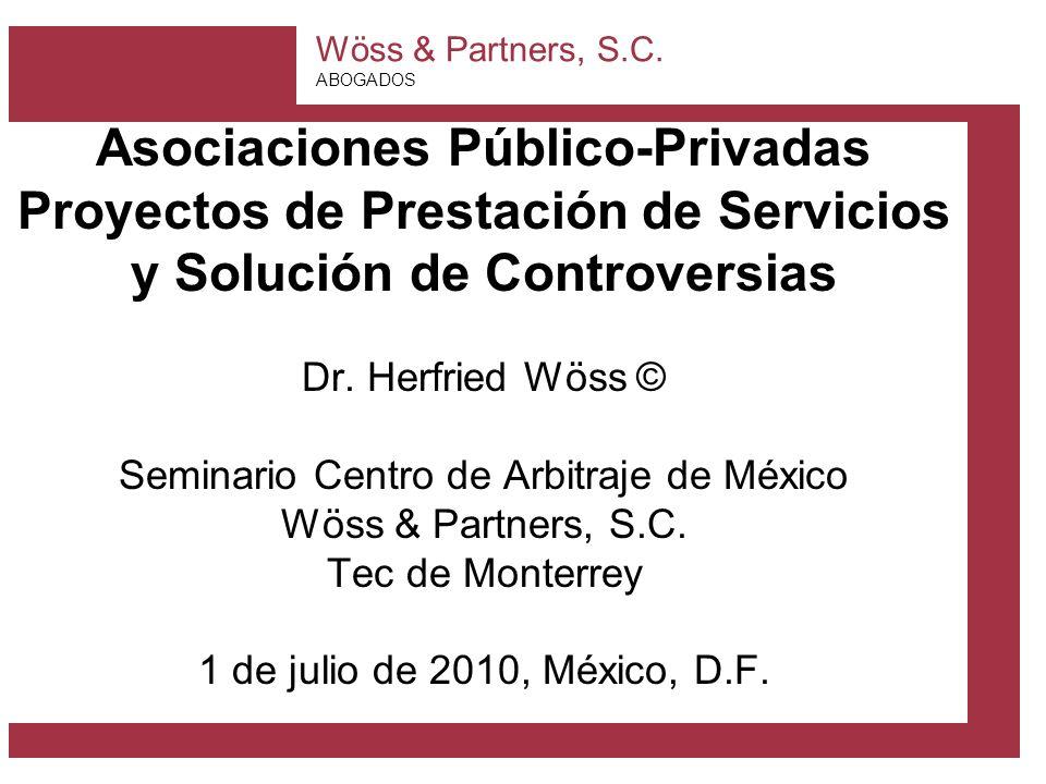 Wöss & Partners, S.C. ABOGADOS Asociaciones Público-Privadas Proyectos de Prestación de Servicios y Solución de Controversias Dr. Herfried Wöss © Semi