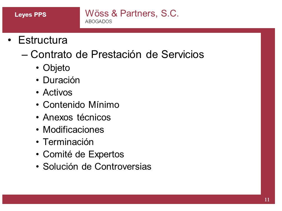 Wöss & Partners, S.C. ABOGADOS 11 Leyes PPS Estructura –Contrato de Prestación de Servicios Objeto Duración Activos Contenido Mínimo Anexos técnicos M