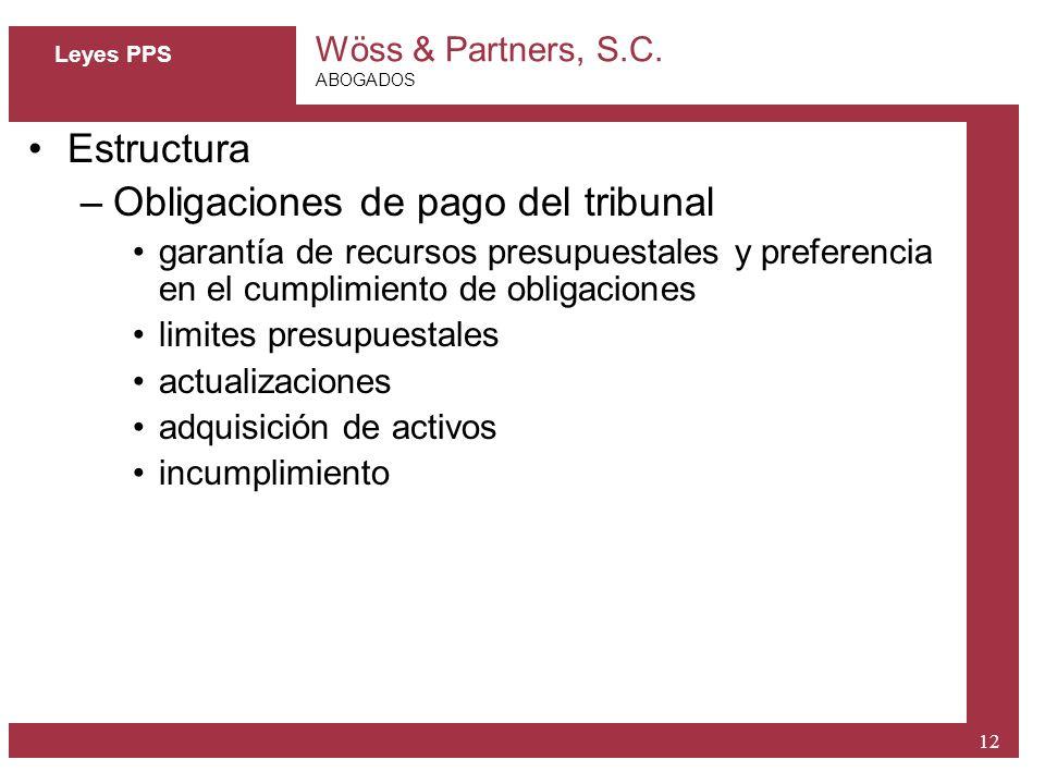 Wöss & Partners, S.C. ABOGADOS 12 Leyes PPS Estructura –Obligaciones de pago del tribunal garantía de recursos presupuestales y preferencia en el cump