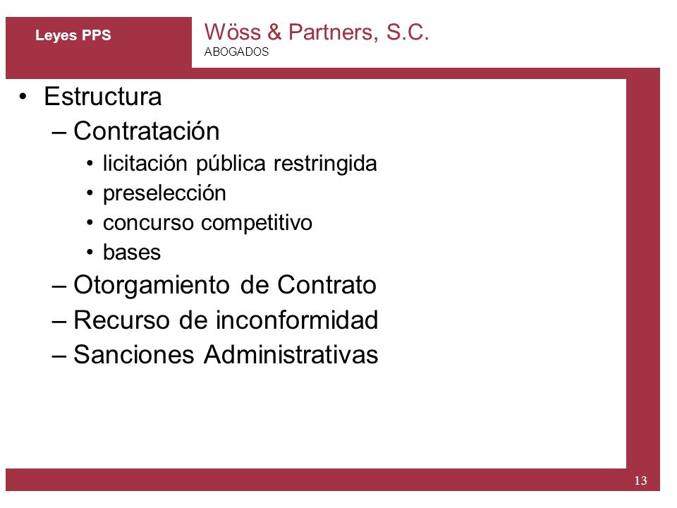 Wöss & Partners, S.C. ABOGADOS 13 Leyes PPS Estructura –Contratación licitación pública restringida preselección concurso competitivo bases –Otorgamie