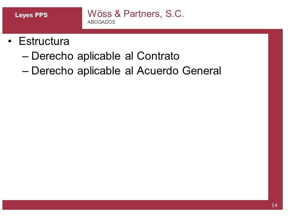 Wöss & Partners, S.C. ABOGADOS 14 Leyes PPS Estructura –Derecho aplicable al Contrato –Derecho aplicable al Acuerdo General