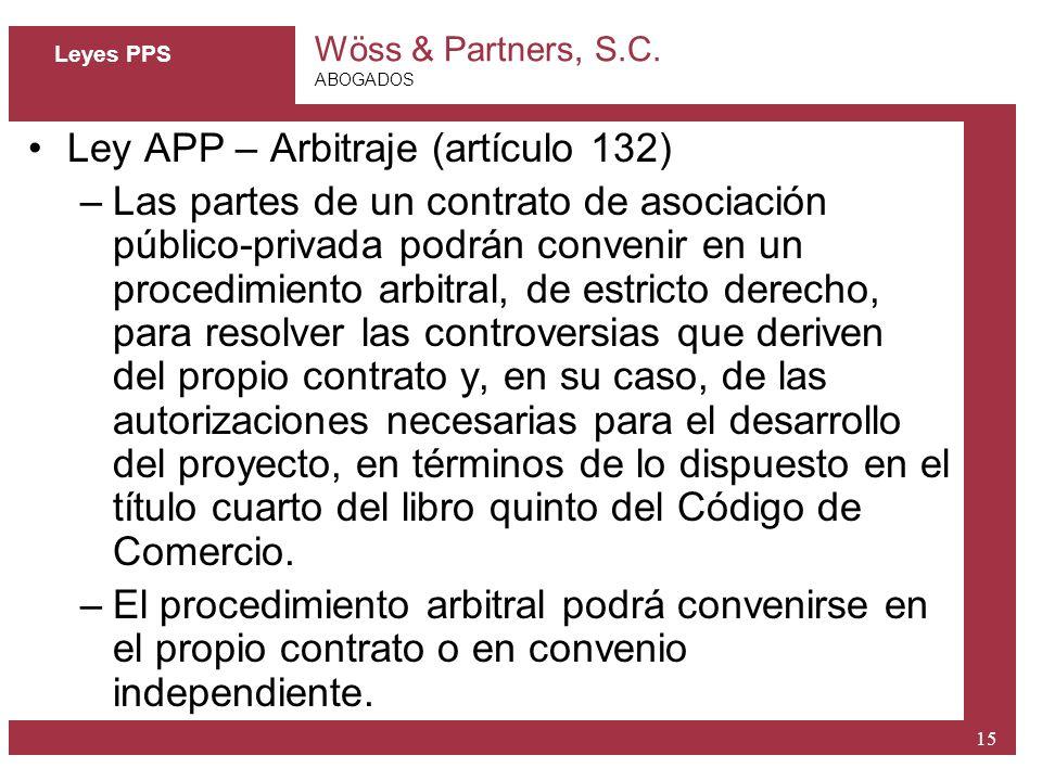 Wöss & Partners, S.C. ABOGADOS 15 Leyes PPS Ley APP – Arbitraje (artículo 132) –Las partes de un contrato de asociación público-privada podrán conveni