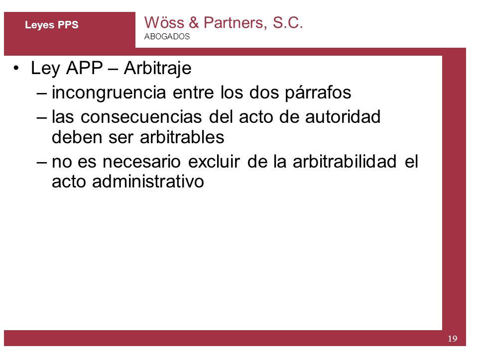 Wöss & Partners, S.C. ABOGADOS 19 Leyes PPS Ley APP – Arbitraje –incongruencia entre los dos párrafos –las consecuencias del acto de autoridad deben s