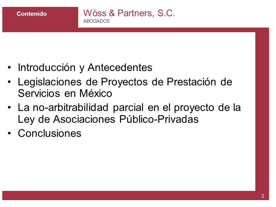 Wöss & Partners, S.C. ABOGADOS 2 Contenido Introducción y Antecedentes Legislaciones de Proyectos de Prestación de Servicios en México La no-arbitrabi