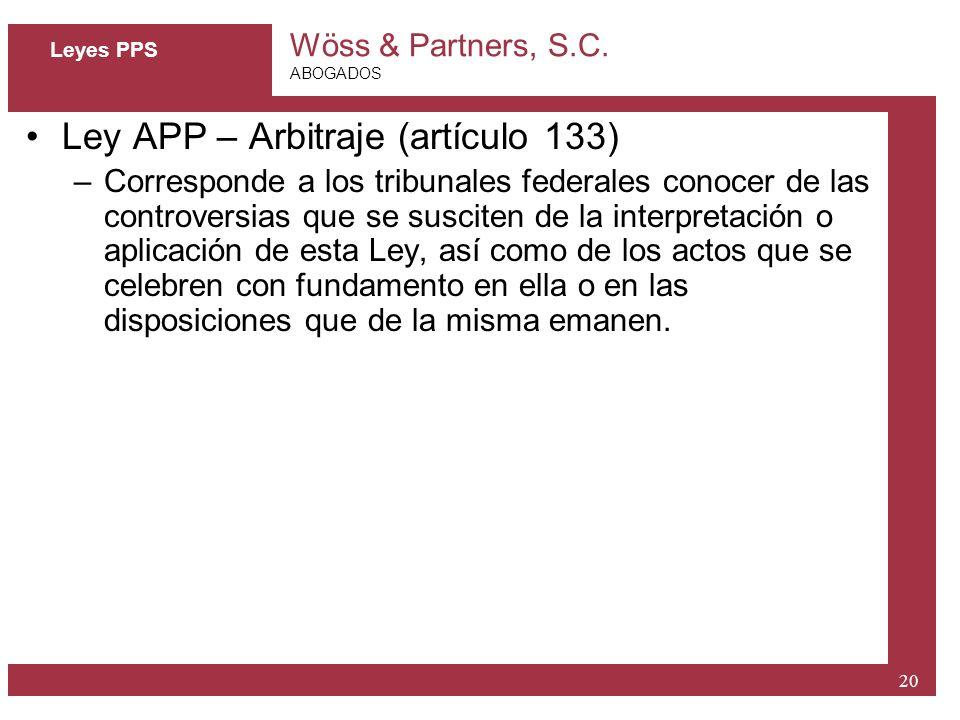 Wöss & Partners, S.C. ABOGADOS 20 Leyes PPS Ley APP – Arbitraje (artículo 133) –Corresponde a los tribunales federales conocer de las controversias qu