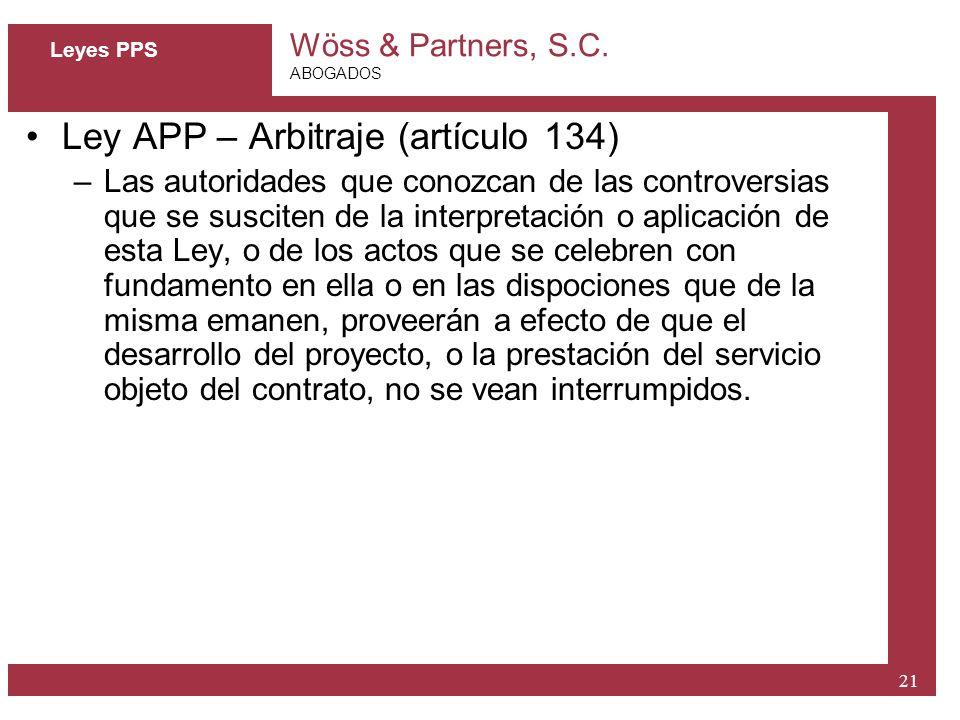 Wöss & Partners, S.C. ABOGADOS 21 Leyes PPS Ley APP – Arbitraje (artículo 134) –Las autoridades que conozcan de las controversias que se susciten de l