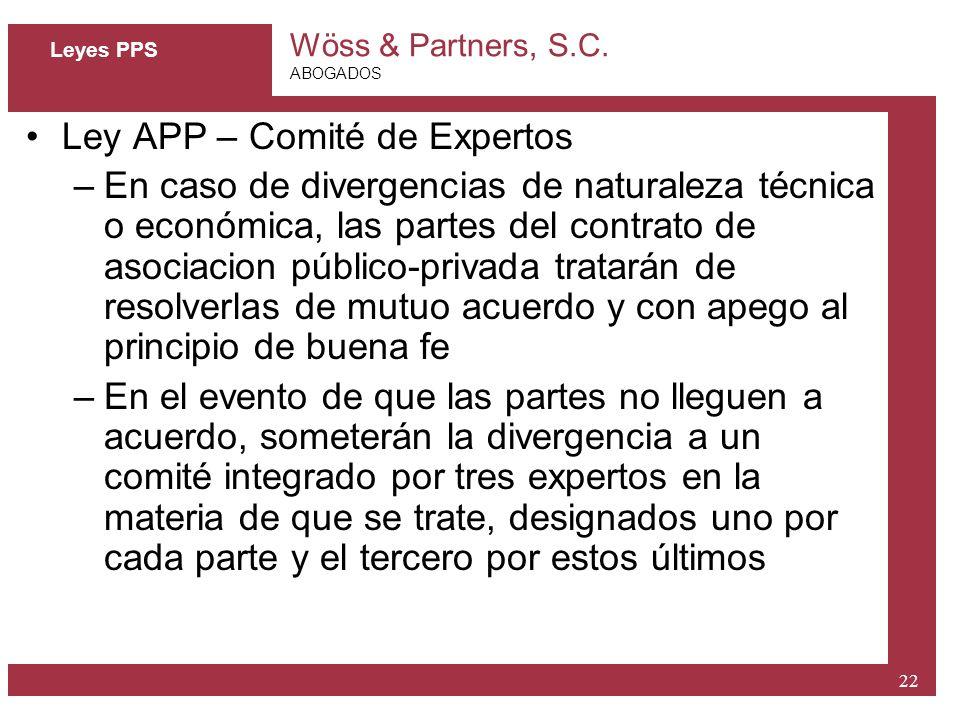 Wöss & Partners, S.C. ABOGADOS 22 Leyes PPS Ley APP – Comité de Expertos –En caso de divergencias de naturaleza técnica o económica, las partes del co