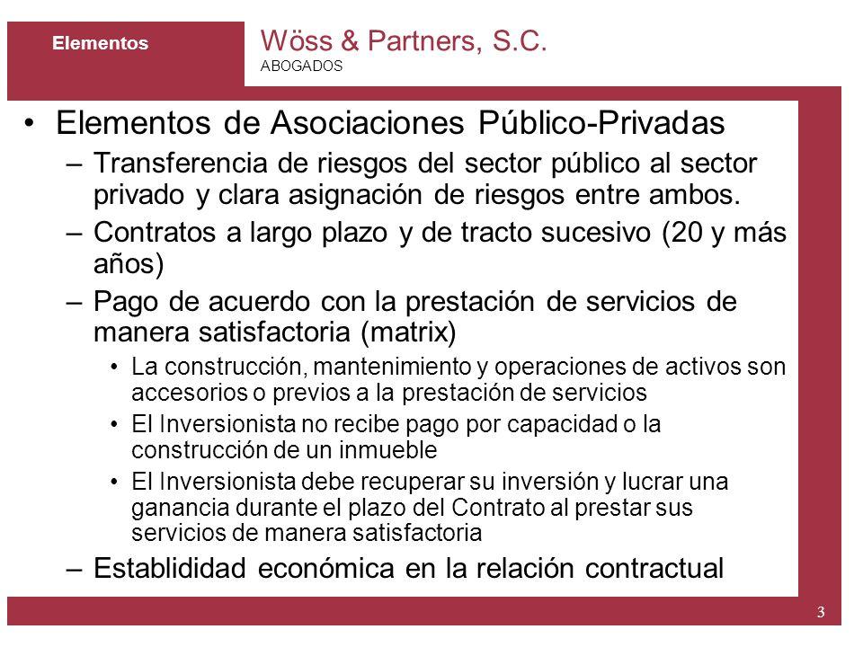 Wöss & Partners, S.C. ABOGADOS 3 Elementos Elementos de Asociaciones Público-Privadas –Transferencia de riesgos del sector público al sector privado y