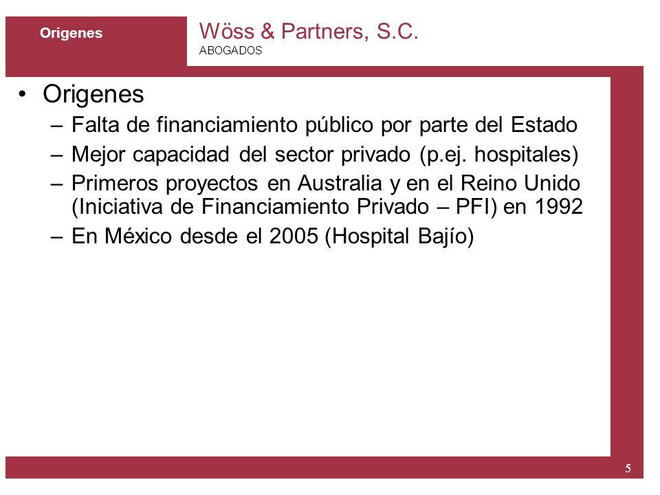 Wöss & Partners, S.C. ABOGADOS 5 Origenes –Falta de financiamiento público por parte del Estado –Mejor capacidad del sector privado (p.ej. hospitales)