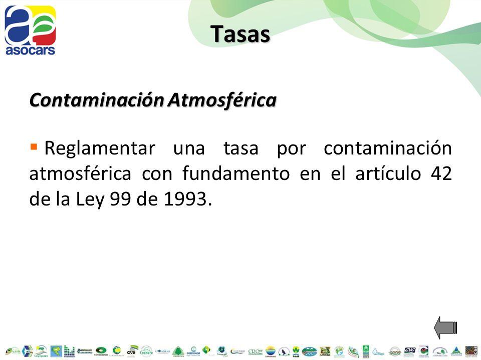 Tasas Contaminación Atmosférica Reglamentar una tasa por contaminación atmosférica con fundamento en el artículo 42 de la Ley 99 de 1993.