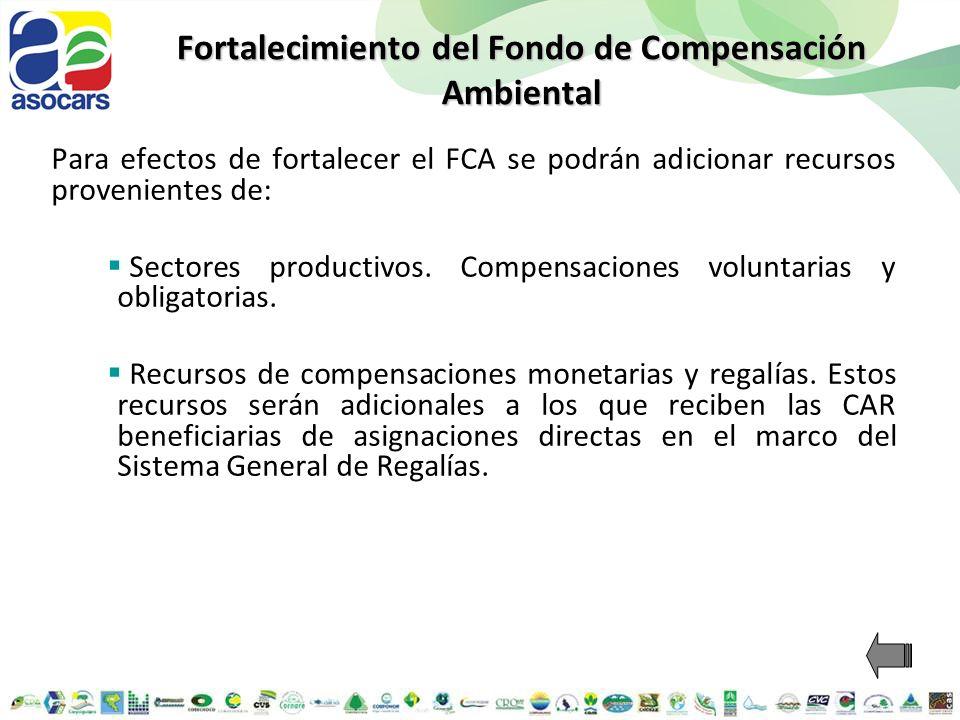 Para efectos de fortalecer el FCA se podrán adicionar recursos provenientes de: Sectores productivos. Compensaciones voluntarias y obligatorias. Recur