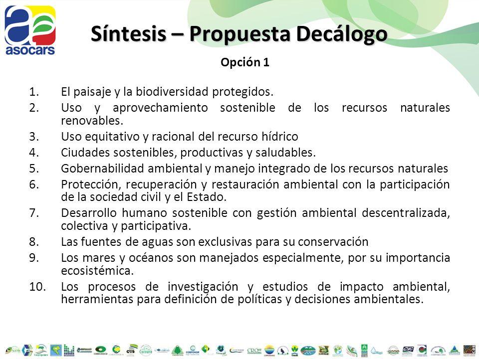 Síntesis – Propuesta Decálogo 1.El paisaje y la biodiversidad protegidos. 2.Uso y aprovechamiento sostenible de los recursos naturales renovables. 3.U