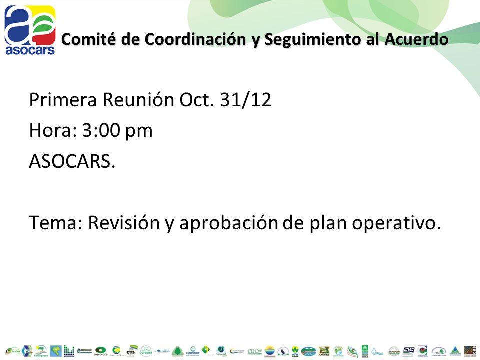 Comité de Coordinación y Seguimiento al Acuerdo Primera Reunión Oct. 31/12 Hora: 3:00 pm ASOCARS. Tema: Revisión y aprobación de plan operativo.