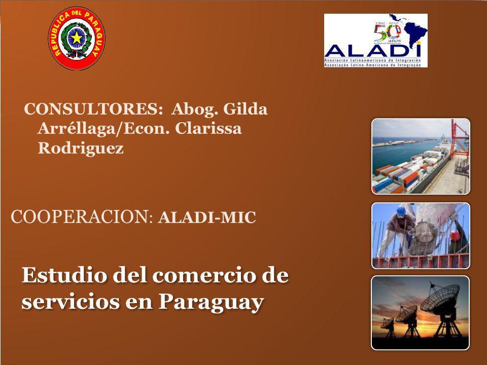 Estudio del comercio de servicios en Paraguay CONSULTORES: Abog. Gilda Arréllaga/Econ. Clarissa Rodriguez COOPERACION : ALADI-MIC