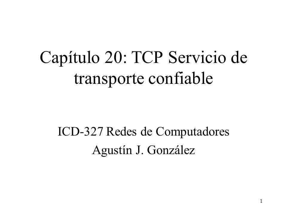 1 Capítulo 20: TCP Servicio de transporte confiable ICD-327 Redes de Computadores Agustín J. González