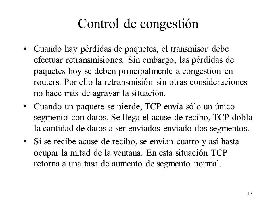 13 Control de congestión Cuando hay pérdidas de paquetes, el transmisor debe efectuar retransmisiones. Sin embargo, las pérdidas de paquetes hoy se de