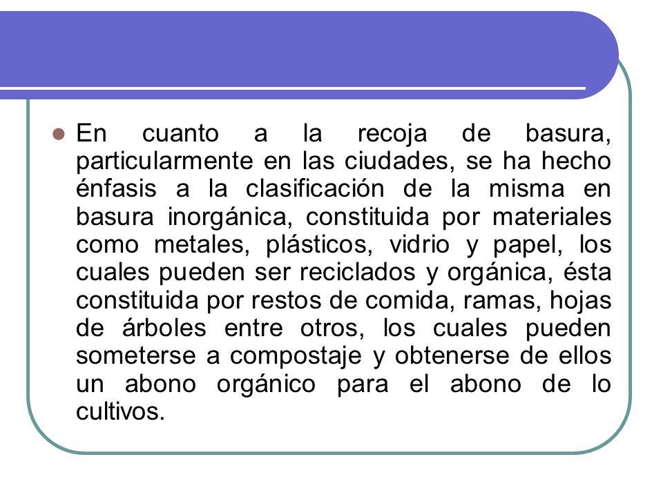 En cuanto a la recoja de basura, particularmente en las ciudades, se ha hecho énfasis a la clasificación de la misma en basura inorgánica, constituida