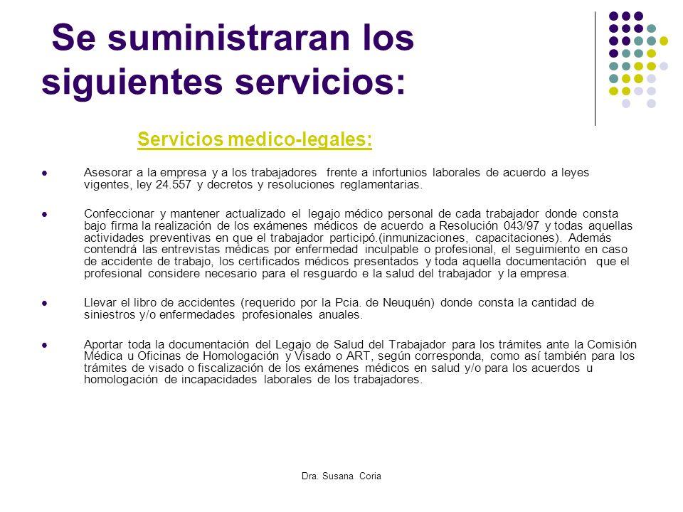 Dra. Susana Coria Se suministraran los siguientes servicios: Servicios medico-legales: Asesorar a la empresa y a los trabajadores frente a infortunios