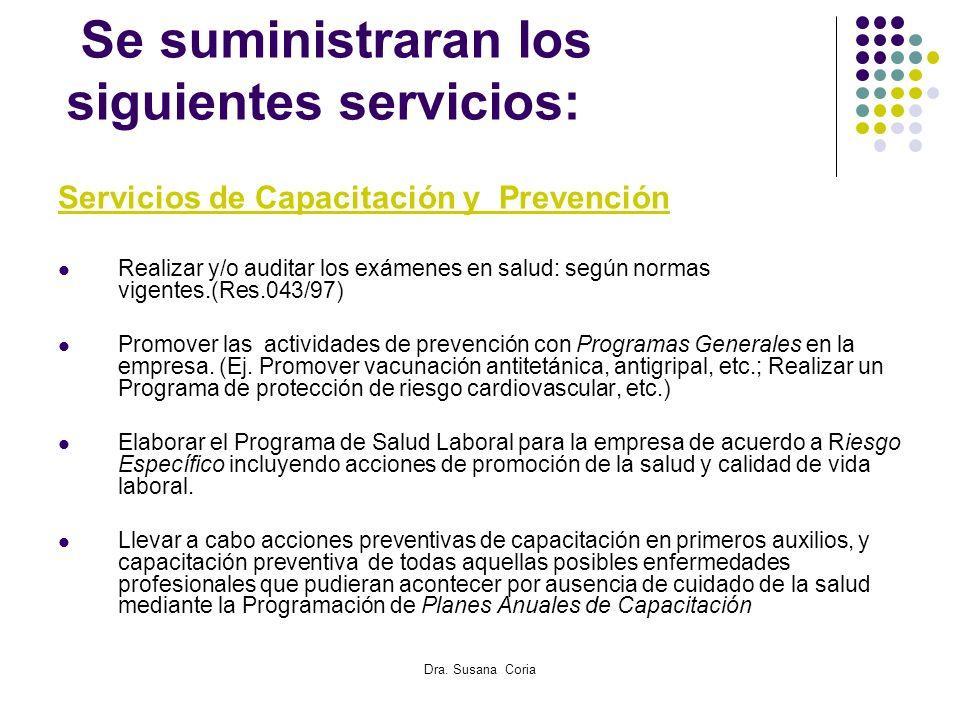 Dra. Susana Coria Se suministraran los siguientes servicios: Servicios de Capacitación y Prevención Realizar y/o auditar los exámenes en salud: según