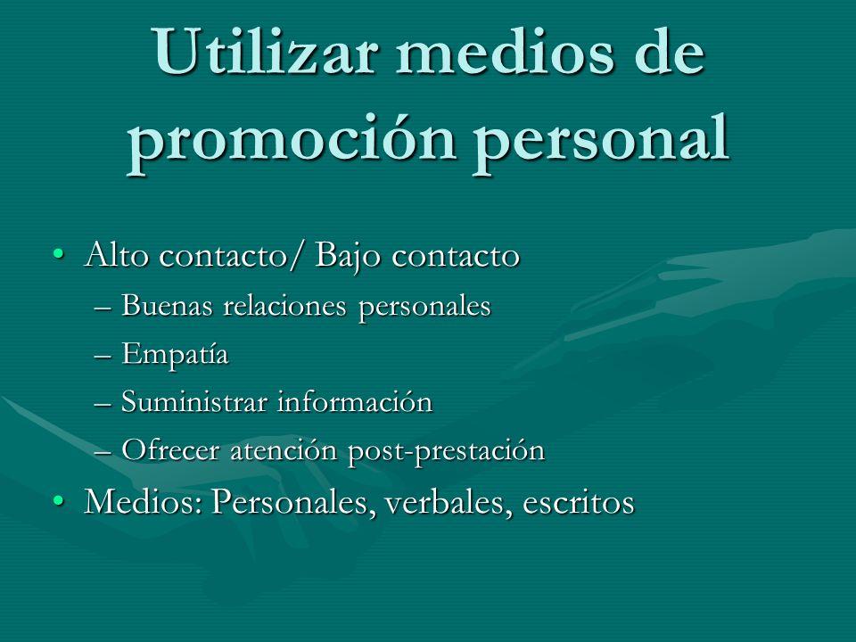 Utilizar medios de promoción personal Alto contacto/ Bajo contactoAlto contacto/ Bajo contacto –Buenas relaciones personales –Empatía –Suministrar inf