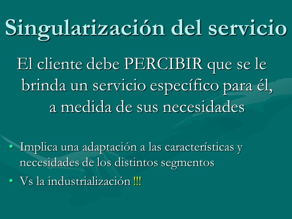 Singularización del servicio El cliente debe PERCIBIR que se le brinda un servicio específico para él, a medida de sus necesidades Implica una adaptac