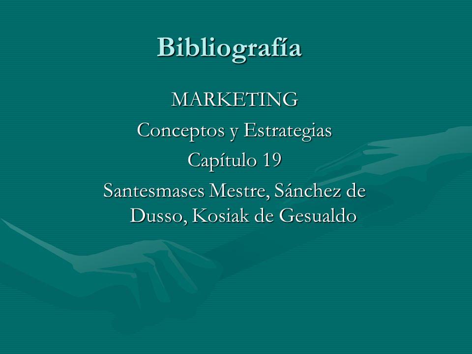 Bibliografía MARKETING Conceptos y Estrategias Capítulo 19 Santesmases Mestre, Sánchez de Dusso, Kosiak de Gesualdo