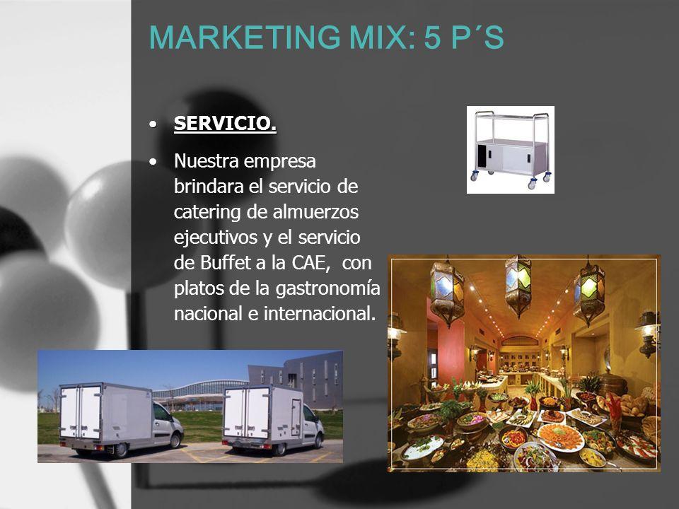 MARKETING MIX: 5 P´S SERVICIO.SERVICIO. Nuestra empresa brindara el servicio de catering de almuerzos ejecutivos y el servicio de Buffet a la CAE, con