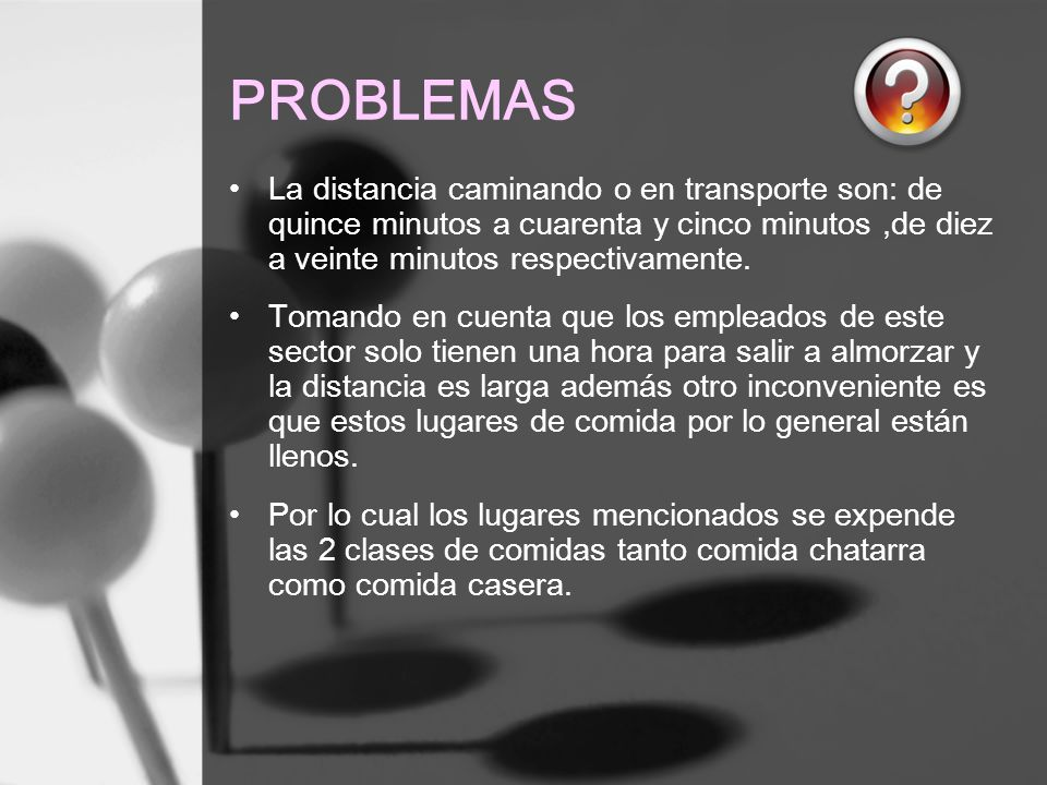 PROBLEMAS La distancia caminando o en transporte son: de quince minutos a cuarenta y cinco minutos,de diez a veinte minutos respectivamente. Tomando e