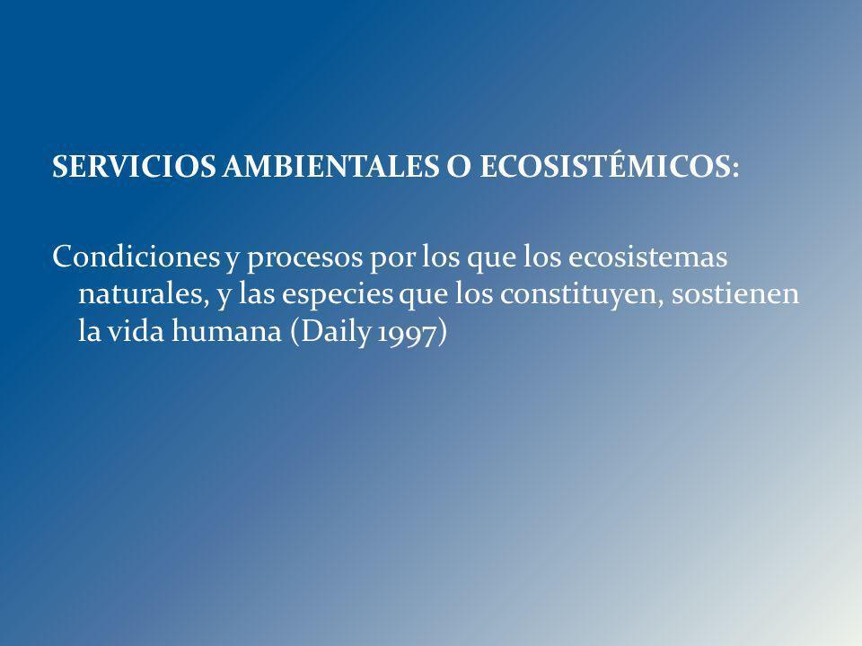 SERVICIOS AMBIENTALES O ECOSISTÉMICOS: Condiciones y procesos por los que los ecosistemas naturales, y las especies que los constituyen, sostienen la