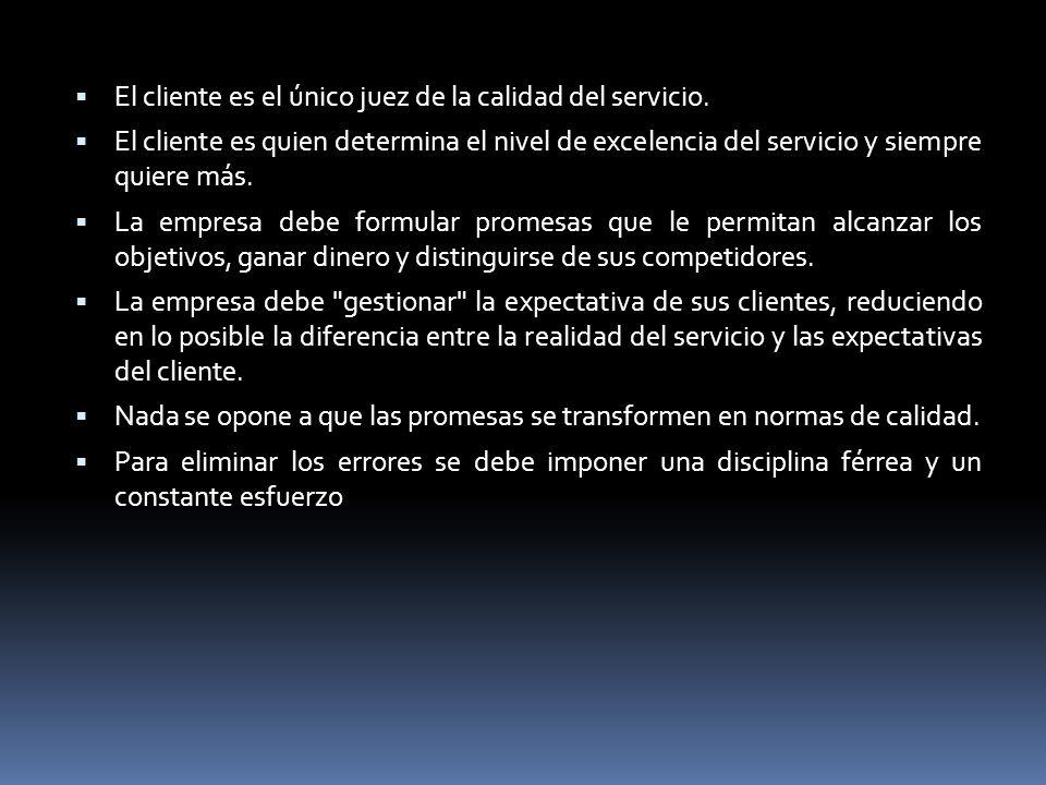El cliente es el único juez de la calidad del servicio. El cliente es quien determina el nivel de excelencia del servicio y siempre quiere más. La emp
